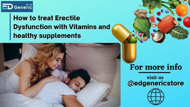 Erectile Dysfunction with Vitamins- Ed generic store