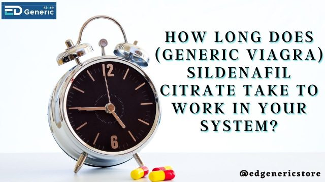 How long does Sildenafil Citrate take to work -EDGS